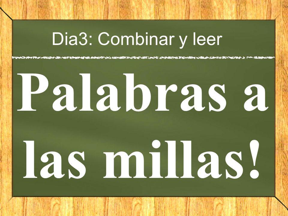 Palabras a las millas! Dia3: Combinar y leer