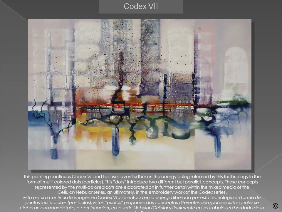 Codex VII This painting continues Codex VI and focuses even further on the energy being released by this technology in the form of multi-colored dots (particles).