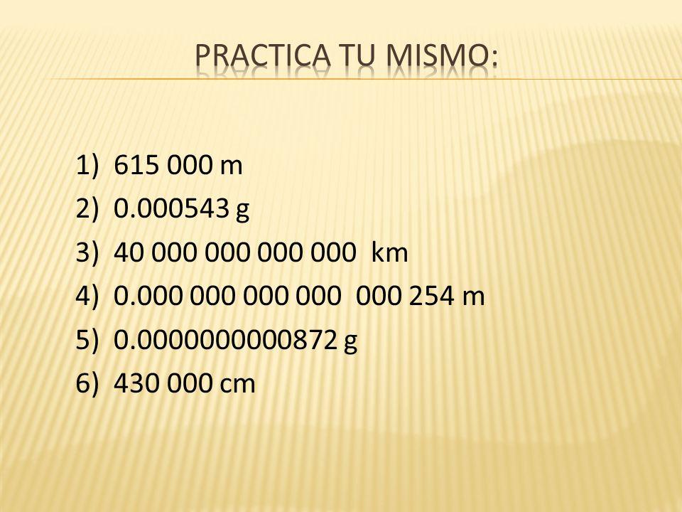 1) 615 000 m 2) 0.000543 g 3) 40 000 000 000 000 km 4) 0.000 000 000 000 000 254 m 5) 0.0000000000872 g 6) 430 000 cm