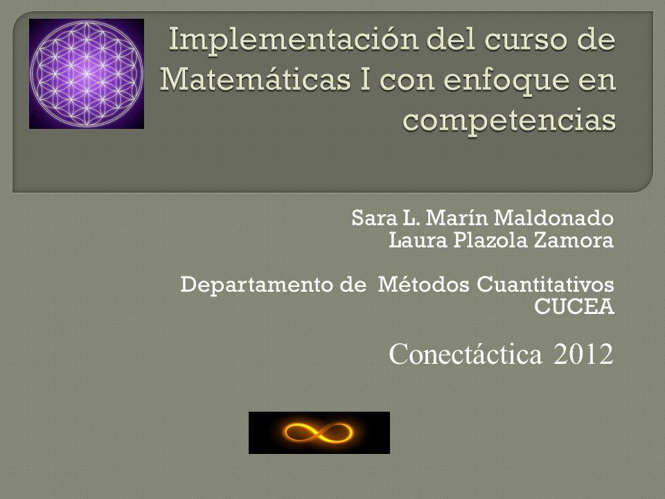 Sara L. Marín Maldonado Laura Plazola Zamora Departamento de Métodos Cuantitativos CUCEA Conectáctica 2012