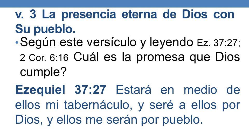 v.3 La presencia eterna de Dios con Su pueblo. Según este versículo y leyendo Ez.