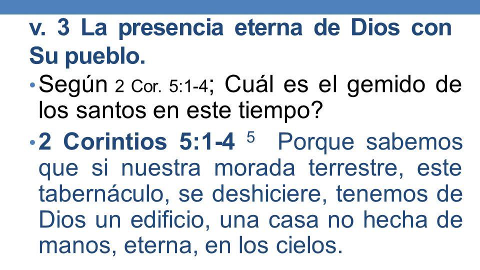 v.3 La presencia eterna de Dios con Su pueblo. Según 2 Cor.