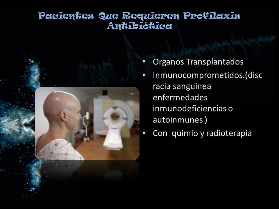 Pacientes Que Requieren Profilaxis Antibiótica Organos Transplantados Inmunocomprometidos.(disc racia sanguinea enfermedades inmunodeficiencias o auto