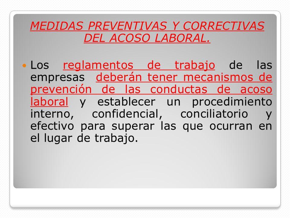 MEDIDAS PREVENTIVAS Y CORRECTIVAS DEL ACOSO LABORAL. Los reglamentos de trabajo de las empresas deberán tener mecanismos de prevención de las conducta