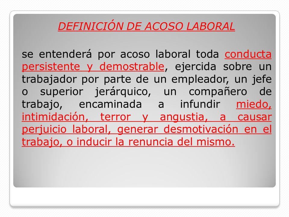 DEFINICIÓN DE ACOSO LABORAL se entenderá por acoso laboral toda conducta persistente y demostrable, ejercida sobre un trabajador por parte de un emple