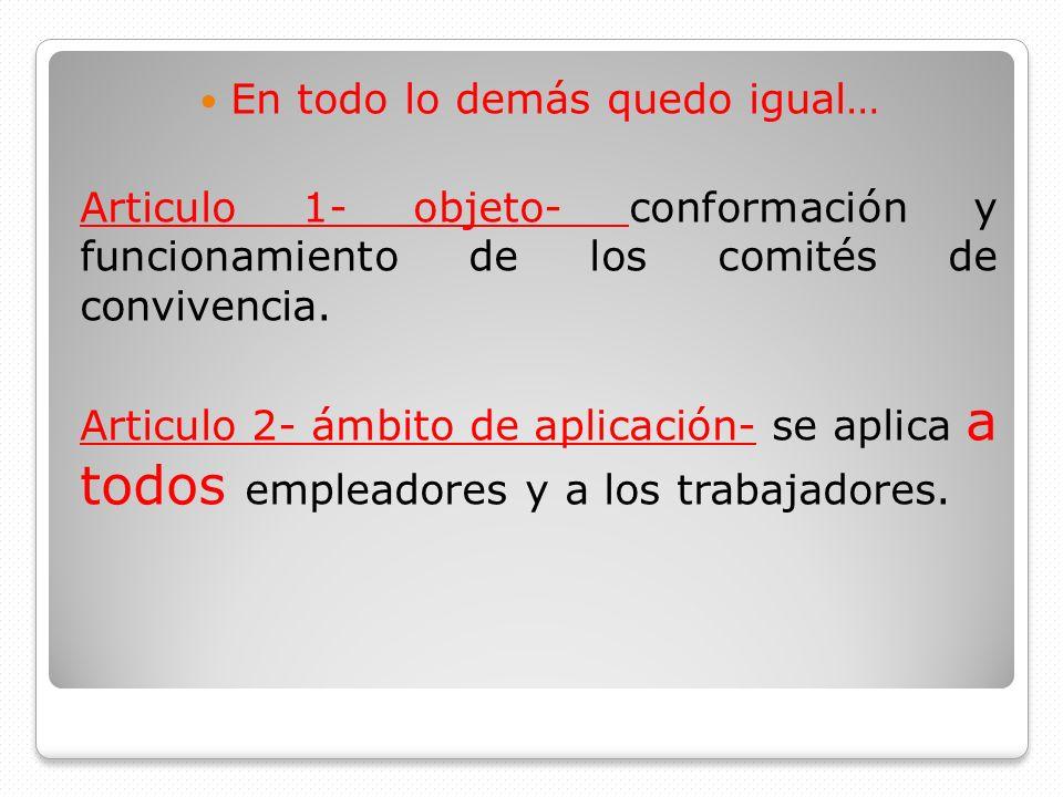 En todo lo demás quedo igual… Articulo 1- objeto- conformación y funcionamiento de los comités de convivencia. Articulo 2- ámbito de aplicación- se ap