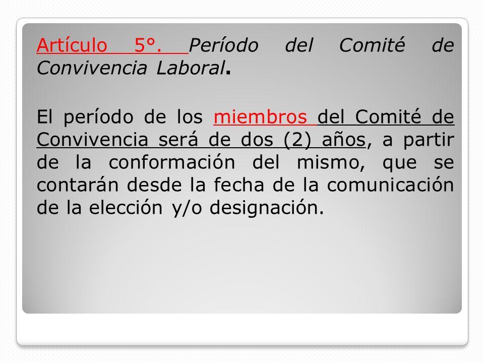 Artículo 5°. Período del Comité de Convivencia Laboral. El período de los miembros del Comité de Convivencia será de dos (2) años, a partir de la conf
