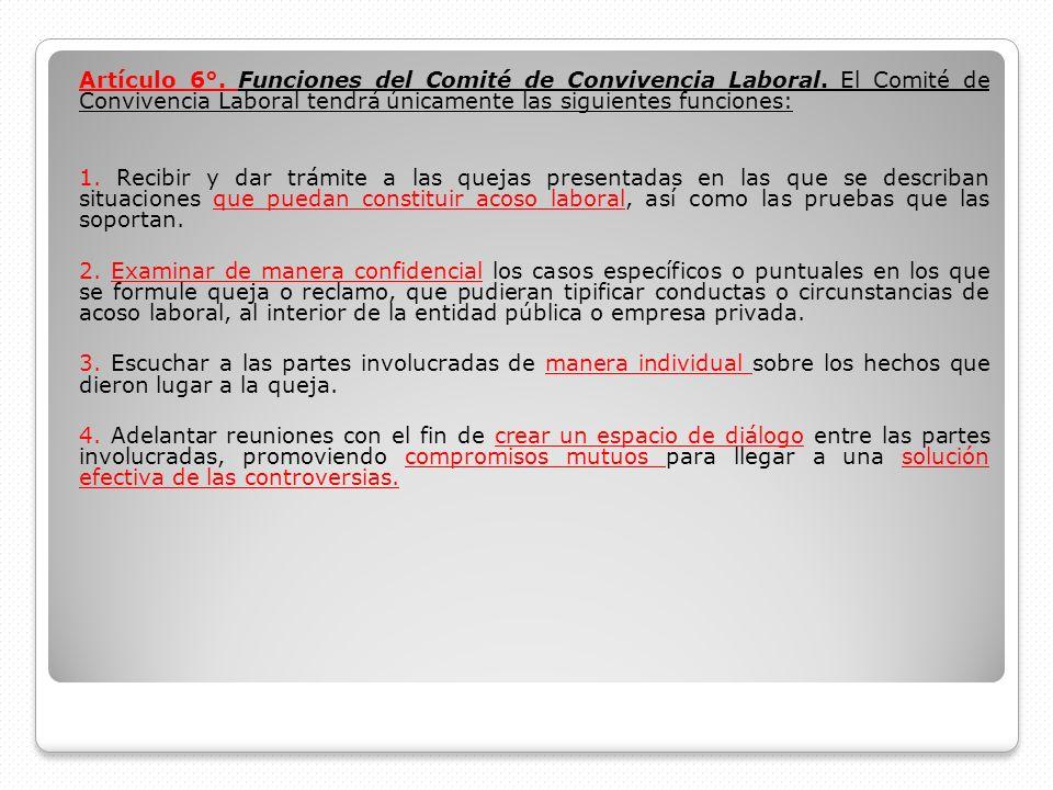 Artículo 6°. Funciones del Comité de Convivencia Laboral. El Comité de Convivencia Laboral tendrá únicamente las siguientes funciones: 1. Recibir y da