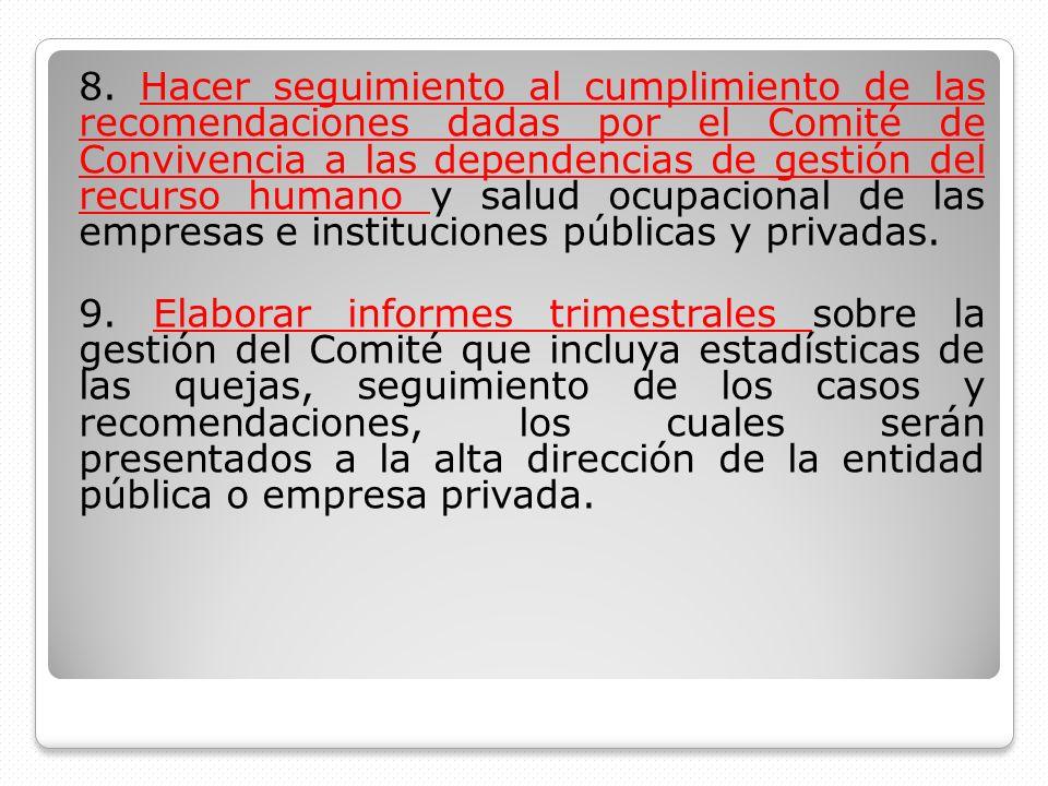 8. Hacer seguimiento al cumplimiento de las recomendaciones dadas por el Comité de Convivencia a las dependencias de gestión del recurso humano y salu