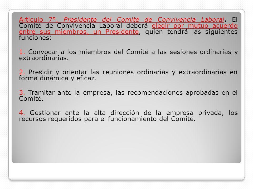 Artículo 7°. Presidente del Comité de Convivencia Laboral. El Comité de Convivencia Laboral deberá elegir por mutuo acuerdo entre sus miembros, un Pre