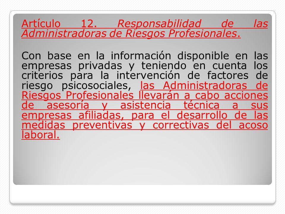 Artículo 12. Responsabilidad de las Administradoras de Riesgos Profesionales. Con base en la información disponible en las empresas privadas y teniend
