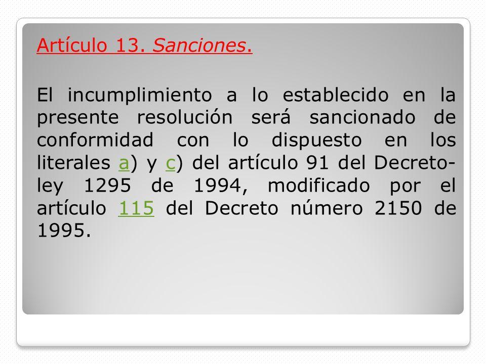 Artículo 13. Sanciones. El incumplimiento a lo establecido en la presente resolución será sancionado de conformidad con lo dispuesto en los literales