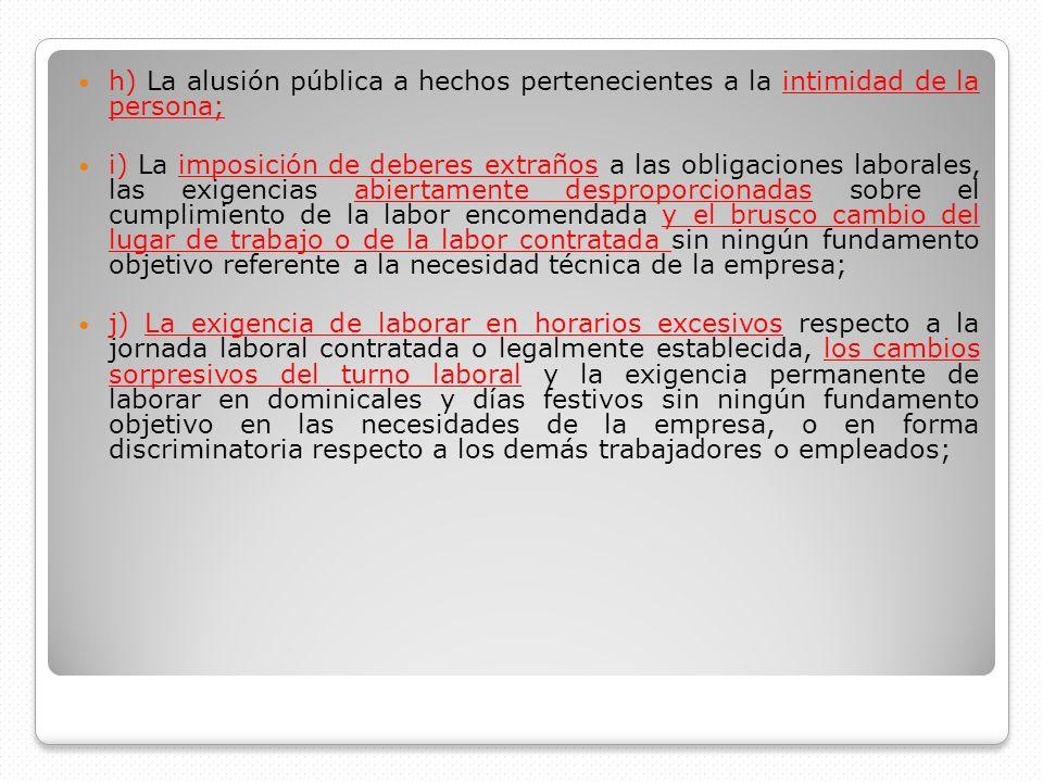 h) La alusión pública a hechos pertenecientes a la intimidad de la persona; i) La imposición de deberes extraños a las obligaciones laborales, las exi