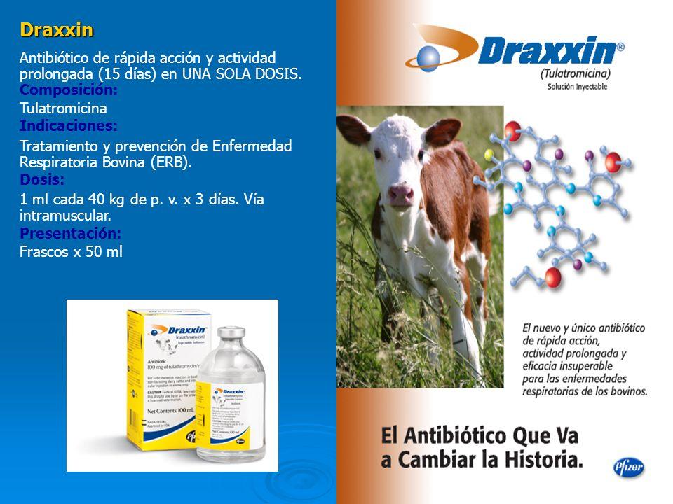 10 Draxxin Antibiótico de rápida acción y actividad prolongada (15 días) en UNA SOLA DOSIS. Composición: Tulatromicina Indicaciones: Tratamiento y pre