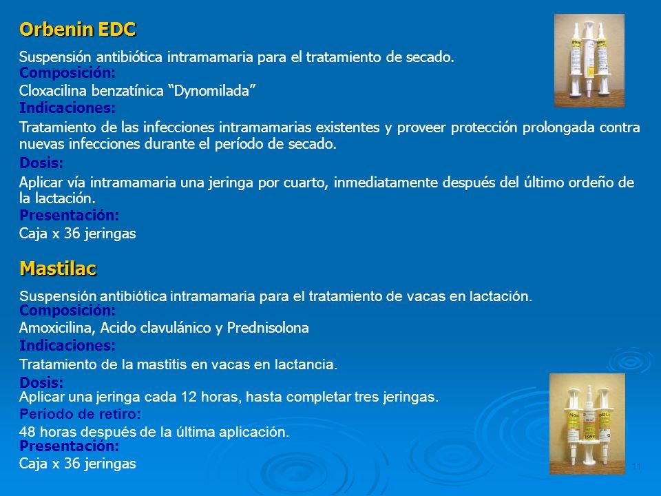 11 Orbenin EDC Suspensión antibiótica intramamaria para el tratamiento de secado. Composición: Cloxacilina benzatínica Dynomilada Indicaciones: Tratam