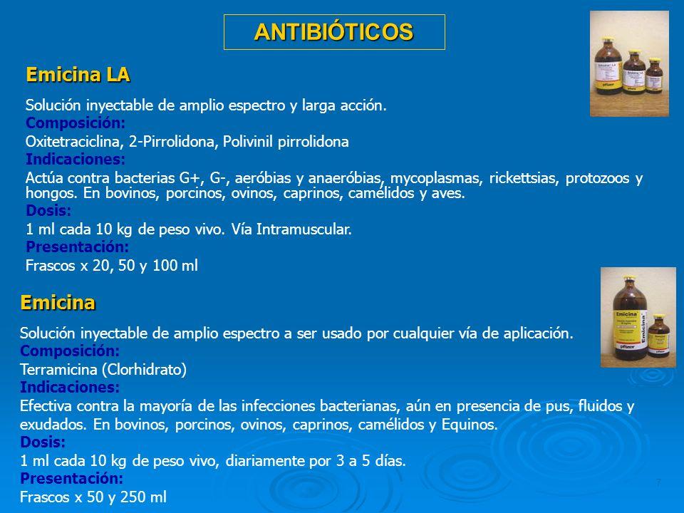 7 Emicina LA Solución inyectable de amplio espectro y larga acción. Composición: Oxitetraciclina, 2-Pirrolidona, Polivinil pirrolidona Indicaciones: A