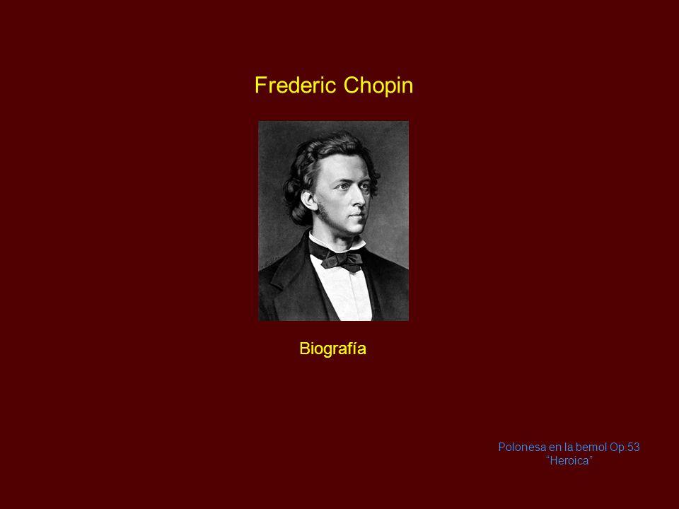 Frederic Chopin Polonesa en la bemol Op.53 Heroica Biografía