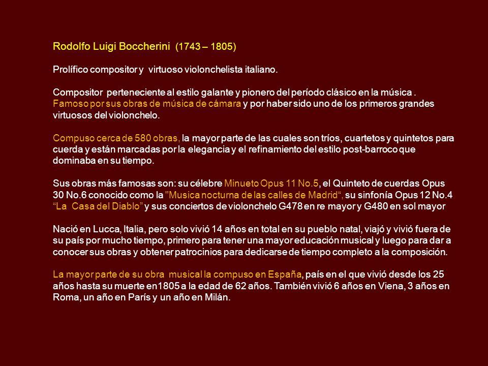 Rodolfo Luigi Boccherini (1743 – 1805) Prolífico compositor y virtuoso violonchelista italiano.