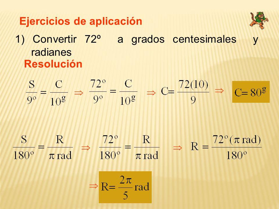 Ejercicios de aplicación 1) Convertir 72º a grados centesimales y radianes Resolución