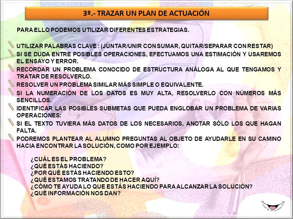 3º.- TRAZAR UN PLAN DE ACTUACIÓN PARA ELLO PODEMOS UTILIZAR DIFERENTES ESTRATEGIAS.