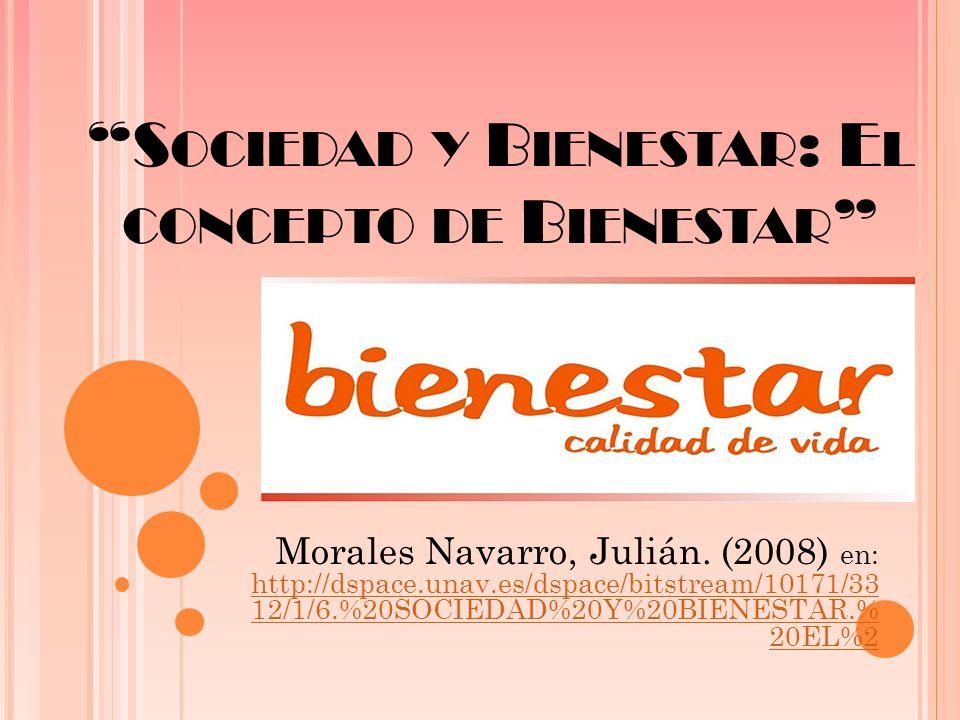 S OCIEDAD Y B IENESTAR : E L CONCEPTO DE B IENESTAR Morales Navarro, Julián.