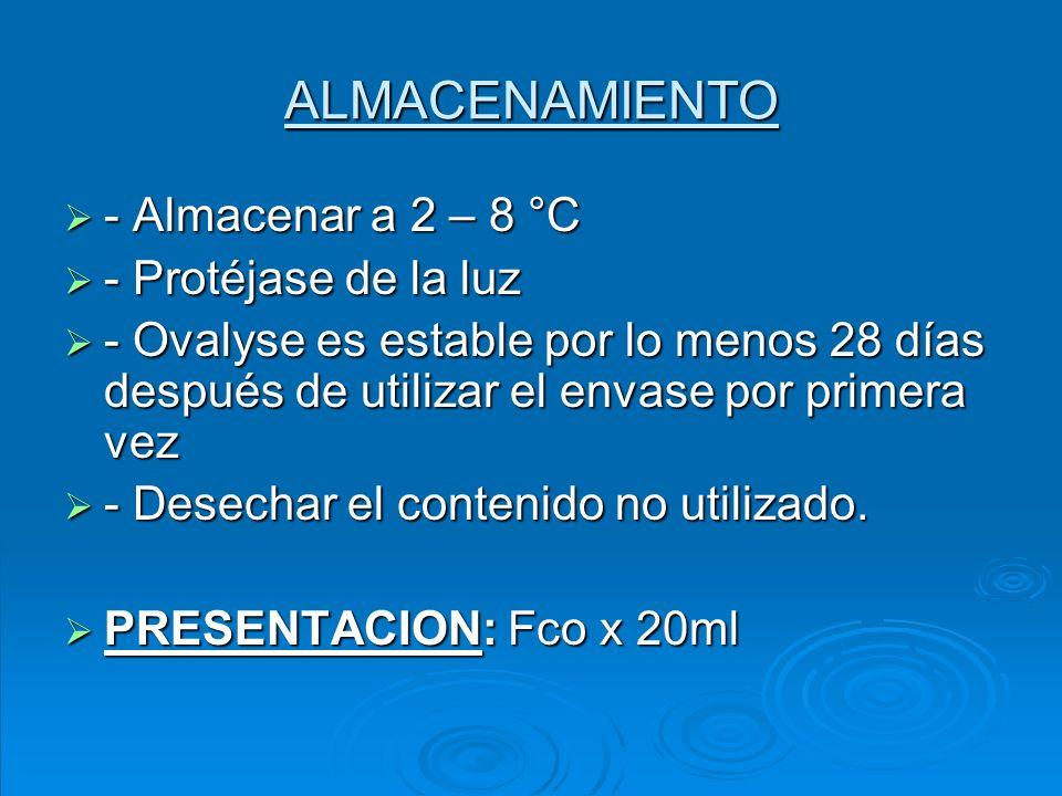 ALMACENAMIENTO - Almacenar a 2 – 8 °C - Almacenar a 2 – 8 °C - Protéjase de la luz - Protéjase de la luz - Ovalyse es estable por lo menos 28 días des