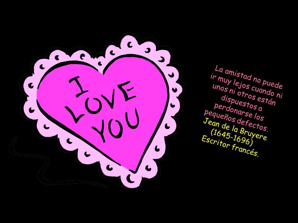 La amistad duplica las alegrías y divide las angustias por la mitad. Sir Francis Bacon (1561-1626) Filósofo