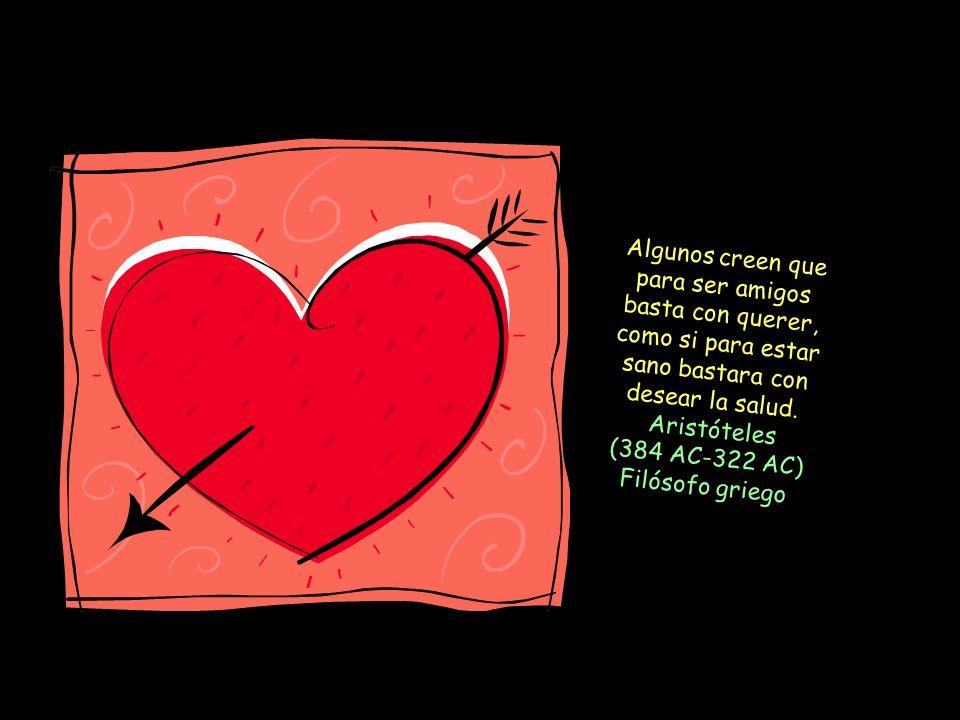 Ofrecer amistad al que pide amor es como dar pan al que muere de sed. Ovidio (43 AC-17) Poeta latino.