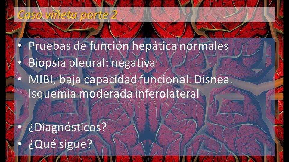 Caso viñeta parte 2 Pruebas de función hepática normales Biopsia pleural: negativa MIBI, baja capacidad funcional. Disnea. Isquemia moderada inferolat