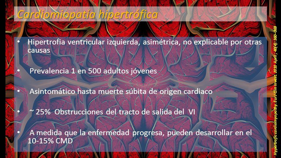 Cardiomiopatía hipertrófica Hipertrofia ventricular izquierda, asimétrica, no explicable por otras causas Prevalencia 1 en 500 adultos jóvenes Asintom
