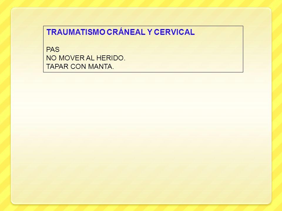 TRAUMATISMO CRÁNEAL Y CERVICAL PAS NO MOVER AL HERIDO. TAPAR CON MANTA.