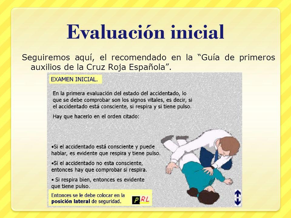 Evaluación inicial Seguiremos aquí, el recomendado en la Guía de primeros auxilios de la Cruz Roja Española.