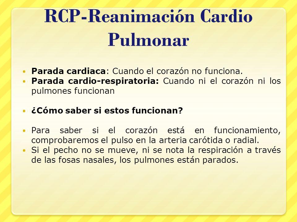 RCP-Reanimación Cardio Pulmonar Parada cardiaca: Cuando el corazón no funciona. Parada cardio-respiratoria: Cuando ni el corazón ni los pulmones funci