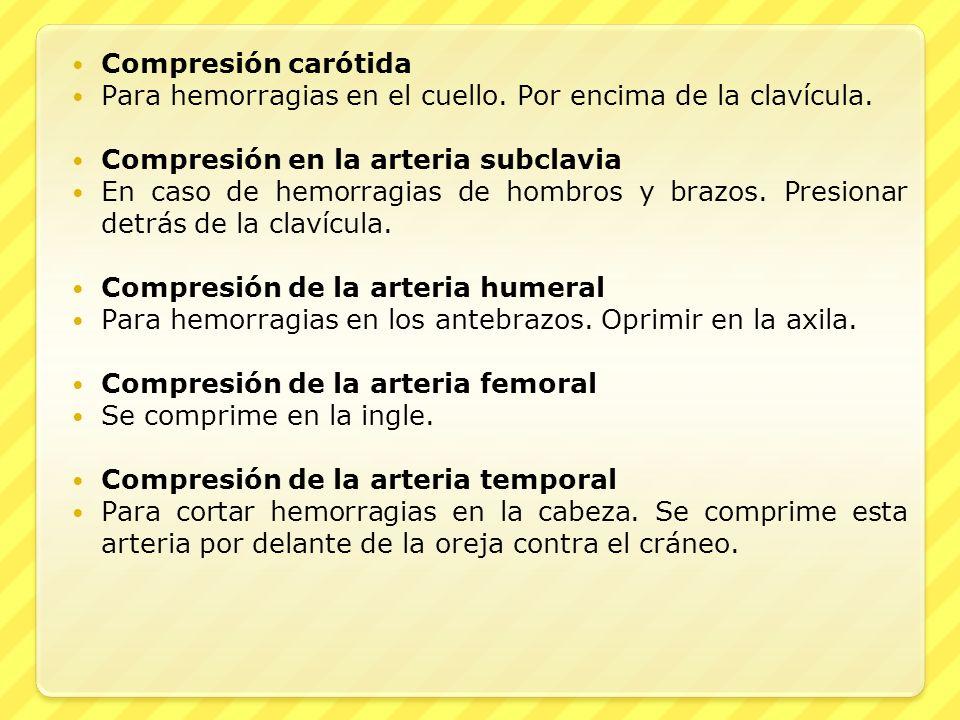 Compresión carótida Para hemorragias en el cuello. Por encima de la clavícula. Compresión en la arteria subclavia En caso de hemorragias de hombros y