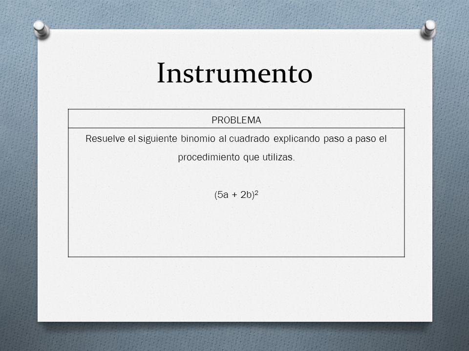Instrumento PROBLEMA Resuelve el siguiente binomio al cuadrado explicando paso a paso el procedimiento que utilizas.