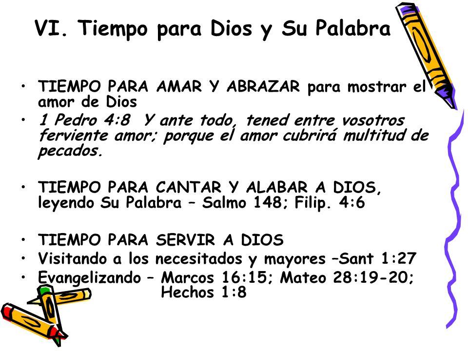 VI. Tiempo para Dios y Su Palabra TIEMPO PARA AMAR Y ABRAZAR para mostrar el amor de Dios 1 Pedro 4:8 Y ante todo, tened entre vosotros ferviente amor