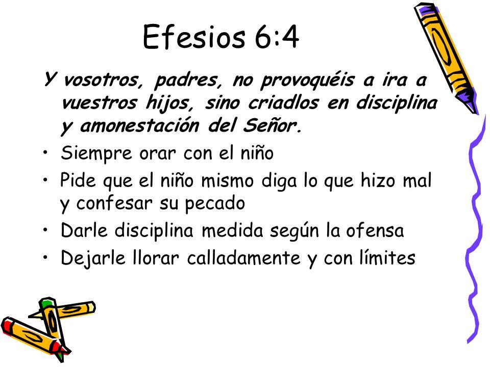 Efesios 6:4 Y vosotros, padres, no provoquéis a ira a vuestros hijos, sino criadlos en disciplina y amonestación del Señor.