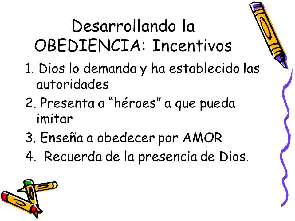 Desarrollando la OBEDIENCIA: Incentivos 1.Dios lo demanda y ha establecido las autoridades 2.