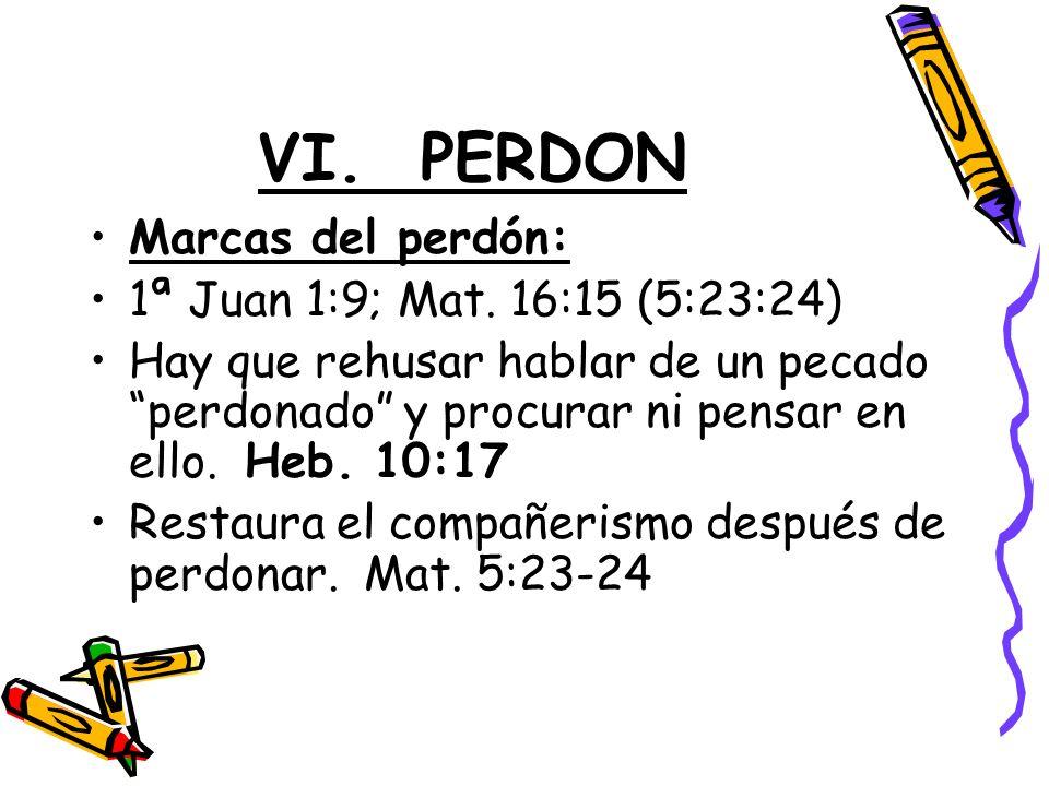 VI.PERDON Marcas del perdón: 1ª Juan 1:9; Mat.
