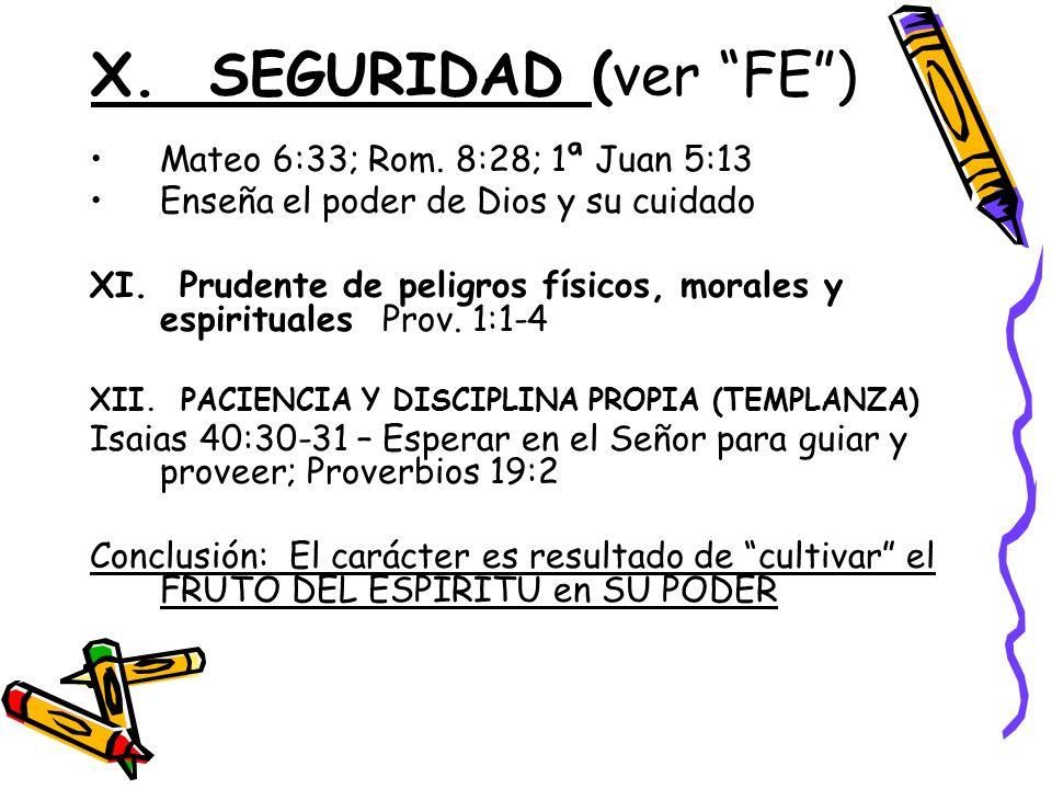 X.SEGURIDAD (ver FE) Mateo 6:33; Rom. 8:28; 1ª Juan 5:13 Enseña el poder de Dios y su cuidado XI.