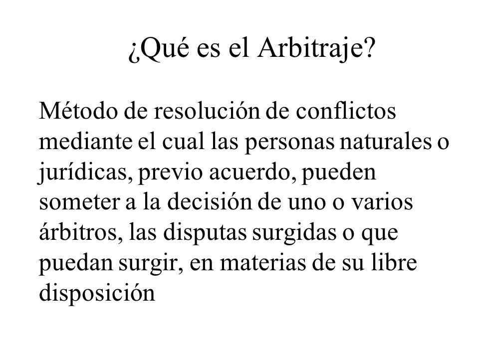 ¿Qué es el Arbitraje? Método de resolución de conflictos mediante el cual las personas naturales o jurídicas, previo acuerdo, pueden someter a la deci