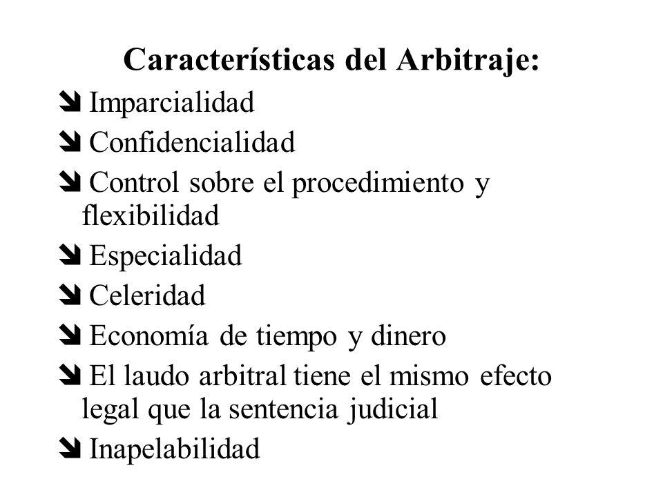 Características del Arbitraje: Imparcialidad Confidencialidad Control sobre el procedimiento y flexibilidad Especialidad Celeridad Economía de tiempo