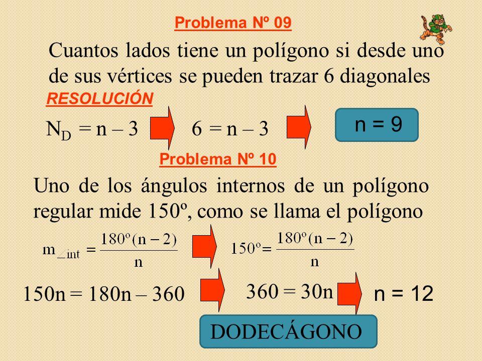 Cuantos lados tiene un polígono si desde uno de sus vértices se pueden trazar 6 diagonales Problema Nº 09 RESOLUCIÓN n = 9 N D = n – 36 = n – 3 Uno de