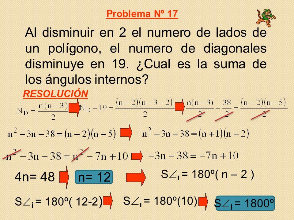 Al disminuir en 2 el numero de lados de un polígono, el numero de diagonales disminuye en 19. ¿Cual es la suma de los ángulos internos? Problema Nº 17