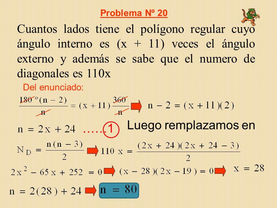 Cuantos lados tiene el polígono regular cuyo ángulo interno es (x + 11) veces el ángulo externo y además se sabe que el numero de diagonales es 110x Del enunciado: Problema Nº 20 Luego remplazamos en ……1