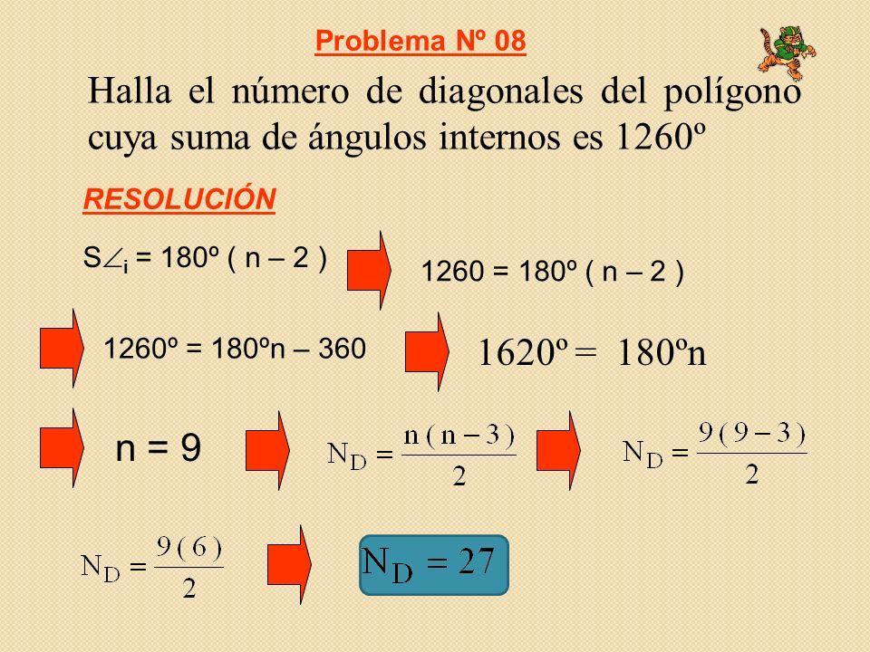 Cuantos lados tiene un polígono si desde uno de sus vértices se pueden trazar 6 diagonales Problema Nº 09 RESOLUCIÓN n = 9 N D = n – 36 = n – 3 Uno de los ángulos internos de un polígono regular mide 150º, como se llama el polígono Problema Nº 10 150n = 180n – 360 360 = 30n n = 12 DODECÁGONO