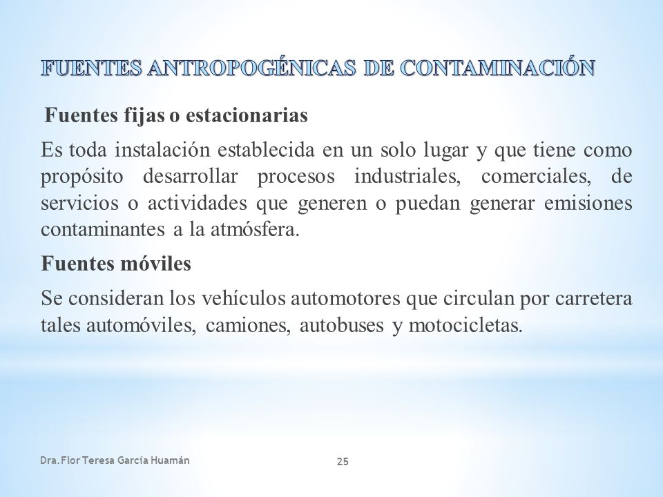 Dra.Flor Teresa García Huamán 25 Fuentes fijas o estacionarias Es toda instalación establecida en un solo lugar y que tiene como propósito desarrollar