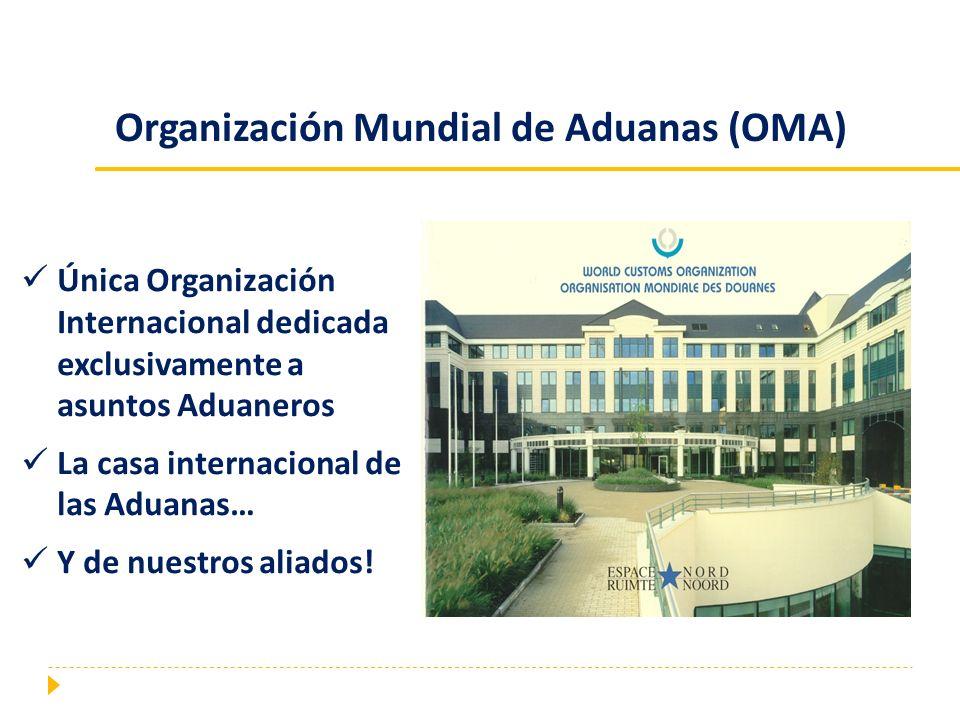 Organización Mundial de Aduanas (OMA) Única Organización Internacional dedicada exclusivamente a asuntos Aduaneros La casa internacional de las Aduana