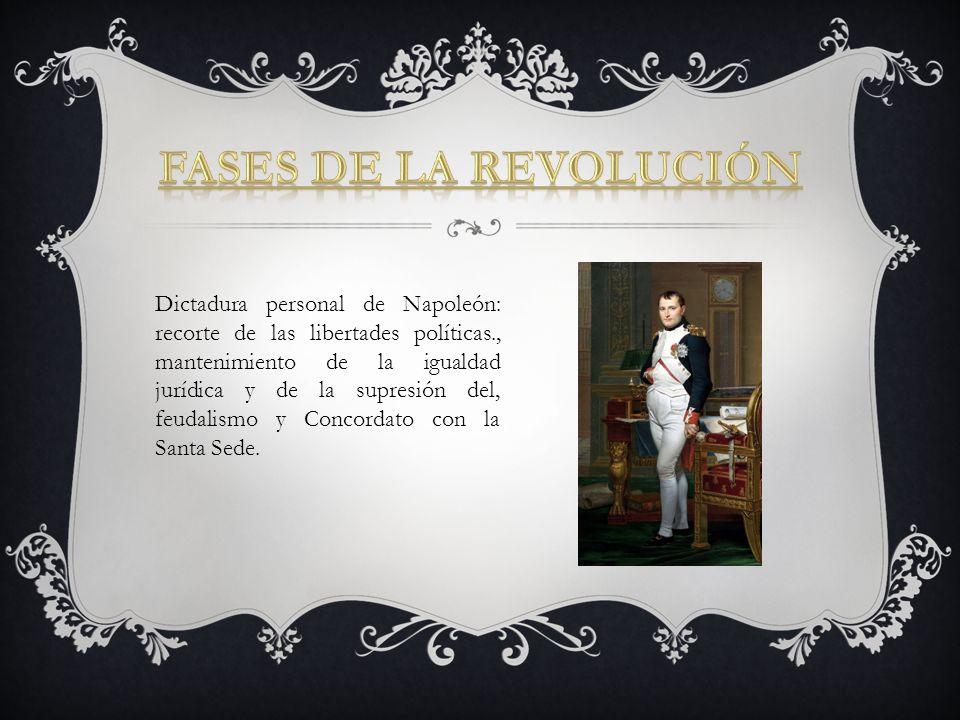 Dictadura personal de Napoleón: recorte de las libertades políticas., mantenimiento de la igualdad jurídica y de la supresión del, feudalismo y Concor
