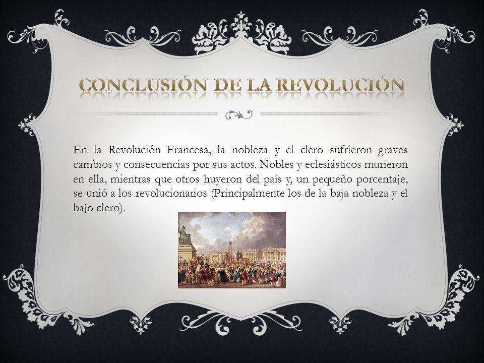 En la Revolución Francesa, la nobleza y el clero sufrieron graves cambios y consecuencias por sus actos. Nobles y eclesiásticos murieron en ella, mien